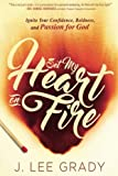 img - for Set My Heart on Fire: Ignite Your Confidence, Boldness, and Passion for God book / textbook / text book
