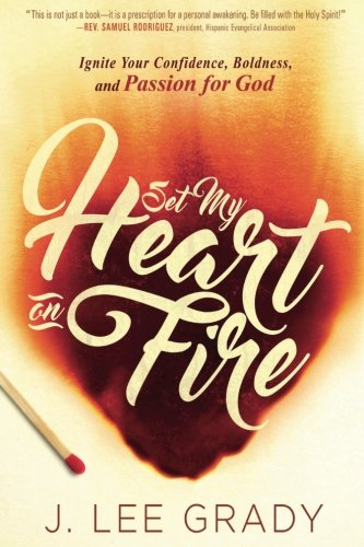 Set My Heart on Fire: Ignite Your Confidence, Boldness, and Passion for God (On My Heart Set Fire)