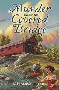 Murder Under the Covered Bridge (A Bucket List Mystery)