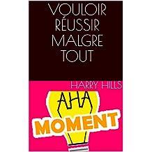VOULOIR RÉUSSIR MALGRE TOUT  (French Edition)