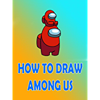 How to Draw Among Us Characters : Step By Step Drawing book and Colour Impostors and Crewmates For Among Us Fans Part 4…