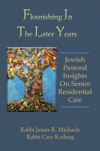 (Flourishing In The Later Years: Jewish Pastoral Insights On Senior Residential Care)