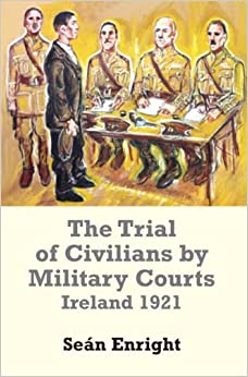 The Trial of Civilians by Military Courts: Ireland 1921