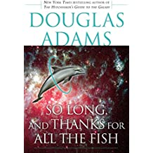 So Long, and Thanks for All the Fish (Hitchhiker's Guide to the Galaxy Book 4)