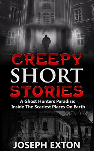 creepy-short-stories-a-ghost-hunters-paradise-inside-the-scariest-places-on-earth-true-horror-storie
