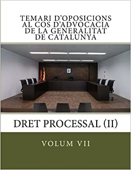 volum VII temari oposicions cos advocacia Generalitat Catalunya: Processal II: Volume 7 (Temari d'oposicions al Cos d'Advocacia de la Generalitat de Catalunya)