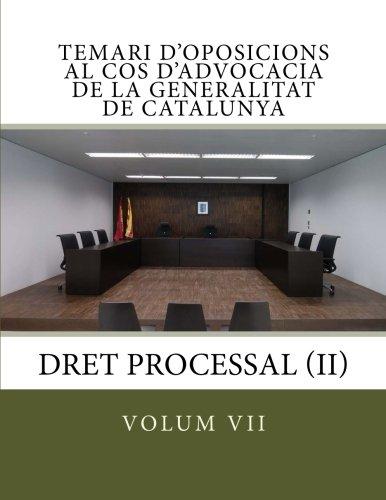 volum VII temari oposicions cos advocacia Generalitat Catalunya: Processal II (Temari d'oposicions al Cos d'Advocacia de la Generalitat de Catalunya) (Volume 7) (Catalan Edition)