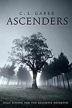 Ascenders: High School for the Recently Departed (Ascenders Saga Book 1) by [Gaber, C.L.]