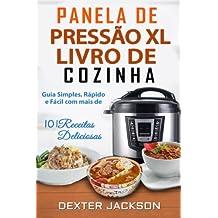 Panela de Pressao XL Livro de Cozinha: Guia Simples, Rapido E Facil Com Mais de 101 Receitas Deliciosas (Power Pressure Cooker XL Cookbook Em Portugues/Portuguese Edition