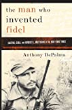 The Man Who Invented Fidel: Castro, Cuba, and Herbert L. Matthews of The New York Times