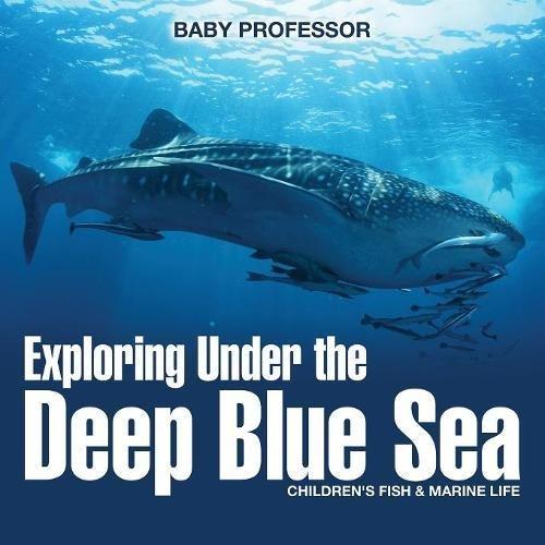 Download Exploring Under the Deep Blue Sea  Children's Fish & Marine Life pdf epub