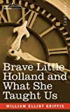 Brave Little Holland and What She Taught Us, William Griffis, 1602061289
