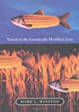 Travels in the Genetically Modified Zone, Winston, Mark L., 0674015290