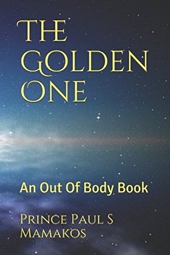 (The Golden One: An Out Of Body Book (Oneness))