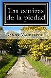 Las Cenizas de la Piedad, Danny Vanderpool, 1453892397