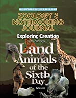 Exploring Creation with Zoology 3: Land Animals of the Sixth Day, Notebooking Journal (Young Explorer (Apologia Educational Ministries))