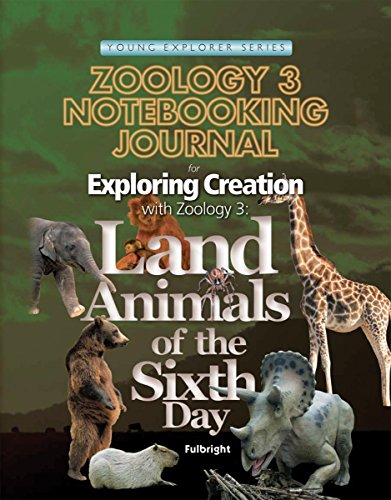 Exploring Creation with Zoology 3:  Land Animals of the Sixth Day, Notebooking Journal (Young Explorer (Apologia Educational Ministries)) (Apologia Science Journal)