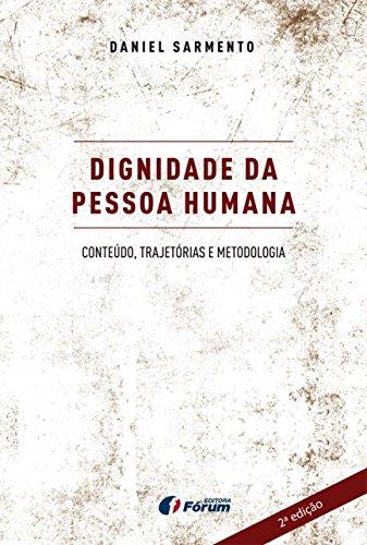 Dignidade da Pessoa Humana. Conteúdo, Trajetórias e Metodologia