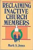 Reclaiming Inactive Church Members, Mark S. Jones, 0805432426