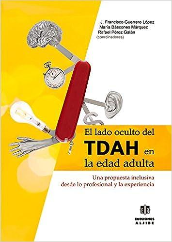 El lado oculto del TDAH en la edad adulta: Amazon.es: J. Francisco (Coordinador) Guerrero López: Libros