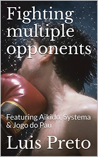 Fighting multiple opponents: Featuring Aikido, Systema & Jogo do Pau (Martial arts demystified Book 1)