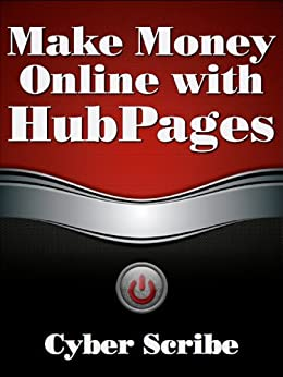 Make Money Online with HubPages by [Scribe, Cyber]