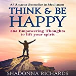 Think & Be Happy: 365 Empowering Thoughts to Lift Your Spirit | Shadonna Richards
