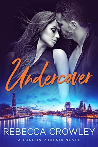 Undercover (London Phoenix Book 2) by [Crowley, Rebecca ]