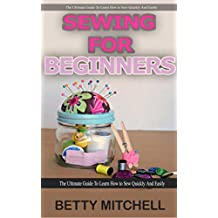 Sewing for Beginners: The ultimate guide to learn how to sew quickly and easily (sewing for beginners, sewing guide, hand sewing, sewing patterns, how to sew)