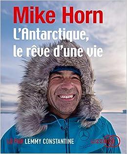 Amazon.fr - L'Antarctique, le rêve d'une vie - HORN, Mike ...