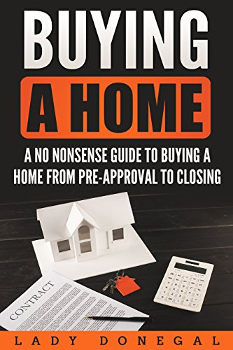 Buying a Home: A No Nonsense 20 Step Guide to Buying Your Home from Pre-Approval to Closing ((First time home buyers, New Home, How to Buy a Home, Steps to Buying)) by [Donegal, Lady]