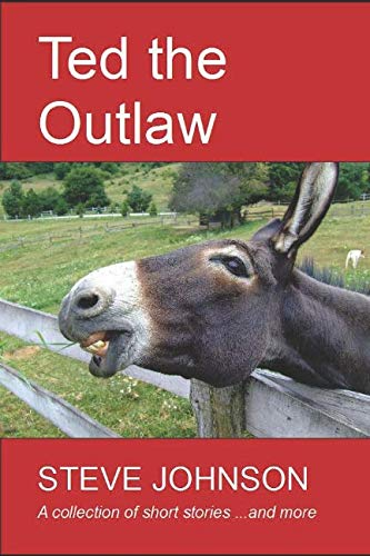 Ted the Outlaw: A Collection of Short Stories and More