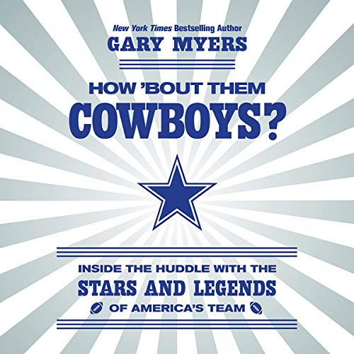 How 'Bout Them Cowboys?: Inside the Huddle with the Stars and Legends of America's Team by Hachette B and Blackstone Audio