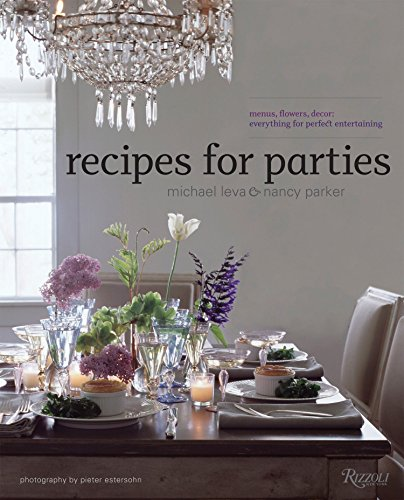 Recipes for Parties: Menus, Flowers, Decor: Everything for Perfect Entertaining by Nancy Parker, Michael Leva