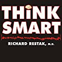 Think Smart: A Neuroscientist's Prescription for Improving Your Brain's Performance Audiobook by Richard Restak Narrated by Arthur Morey
