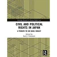 Civil and Political Rights in Japan: A Tribute to Sir Nigel Rodley (Routledge Research in Human Rights Law)