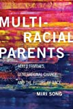 Multiracial Parents: Mixed Families, Generational Change, and the Future of Race