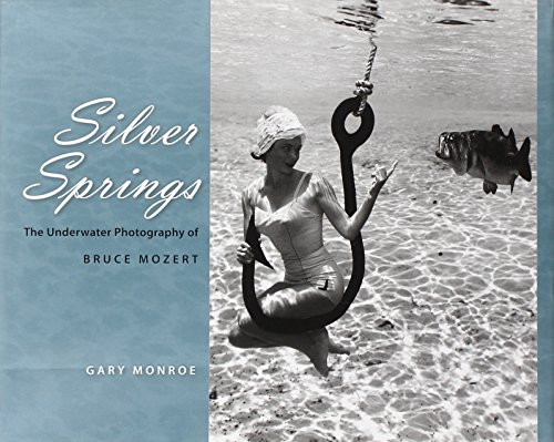 Books : Silver Springs: The Underwater Photography of Bruce Mozert