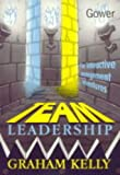 Team Leadership : Five Interactive Management Adventures, Kelly, Graham, 0566079232