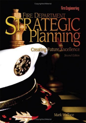 Fire Department Strategic Planning: Creating Future Excellence:2nd (Second) edition