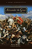 Alexander the Great and His Empire : A Short Introduction, Briant, Pierre, 0691154457