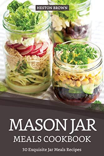 (Mason Jar Meals Cookbook: 30 Exquisite Jar Meals)