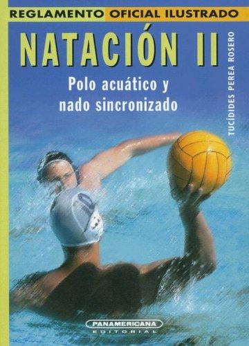 Reglamento NATACIN II -Polo acutico y nado sincronizado- 2da Edicin (Reglamento Oficial Ilustrado) (Spanish Edition)