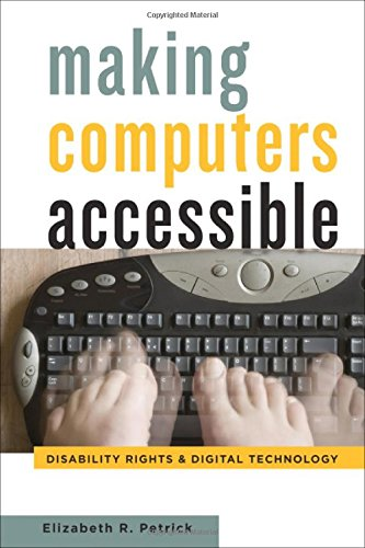 Making Computers Accessible: Disability Rights and Digital Technology