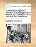 Arithmetick Vulgar and Decimal, Isaac Greenwood, 1170097537