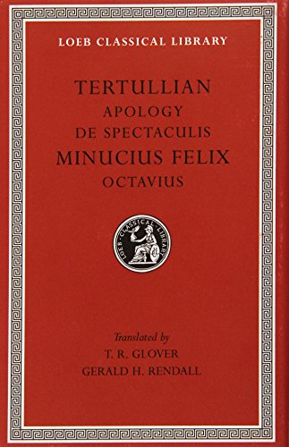 Tertullian: Apology and De Spectaculis. Minucius Felix: Octavius (Loeb Classical Library No. 250) (English and Latin Edition) by Harvard University Press