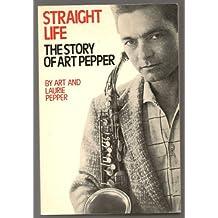 Straight Life: The Story of Art Pepper