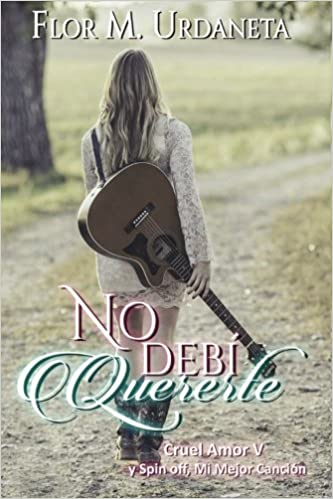 No debí quererte (Cruel Amor) (Volume 5) (Spanish Edition): Flor M. Urdaneta: 9781543250244: Amazon.com: Books