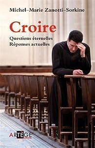 Croire : Questions éternelles, réponses actuelles par Michel-Marie Zanotti-Sorkine