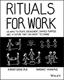 Rituals for Work.: 50 Ways to Create Engagement, Shared Purpose, and a Culture that Can Adapt to Change